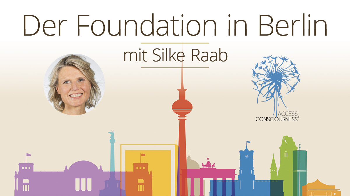 Access Consciousness® The Foundation 4 Tages-Seminar in Berlin